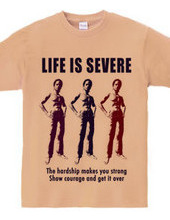 LIFE IS SEVERE