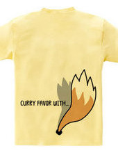 CURRY FAVOR WITH...