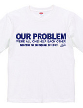 OUR PROBLEM (Official charity project T-shirts for the 3/11 Earthquake.  )
