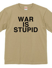 WAR IS STUPID