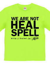WE ARE NOT HEAL SPELL