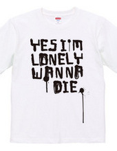 YES I M LONELY WANNA DIE