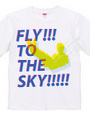 FLY!!! TO THE SKY!!!!!