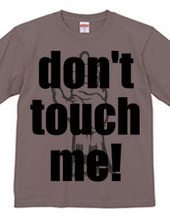 Don't touch me!