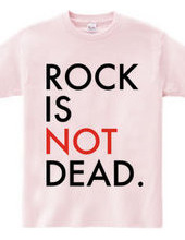 ROCK IS NOT DEAD.