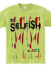 BE SELFiSH in ART