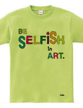 BE SELFiSH in ART_2