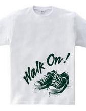 Walk On !