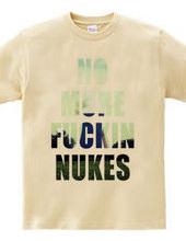 No more fuckin  nukes