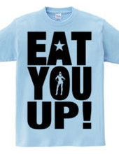 EAT YOU UP!