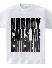 (Double-sided) Nobody calls me chicken!
