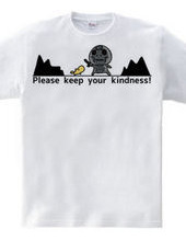 Please keep your kindness!