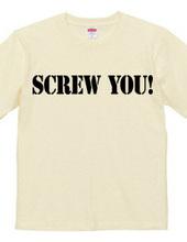 Screw you!