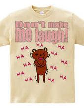 don t make me laugh!