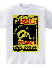 NEVER MIND THE LUCHA LIBRE