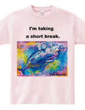"""I'm taking a short break.  &q"