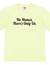 No Names. There s Only Us.