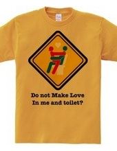 Do not Make Love in me and toilet?