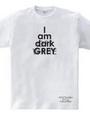 私はダークグレーです(I am dark GREY)