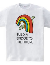 Build a bridge to the future