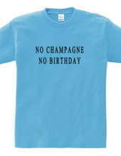 NO CHAMPAGNE NO BIRTHDAY
